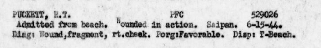 """When wounded on Saipan, Puckett was evacuated to the USS Leon. Although his prognosis was """"favorable,"""" he would spend the rest of the war in hospitals."""