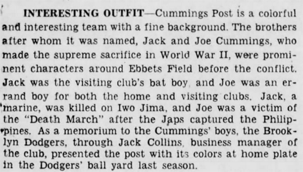 The Cummings Brothers gave their names to American Legion Post 1436 in their native Brooklyn. Fittingly, the post had a formidable baseball team in the 1940s and 1950s. The Brooklyn Daily Eagle, 28 August 1947.